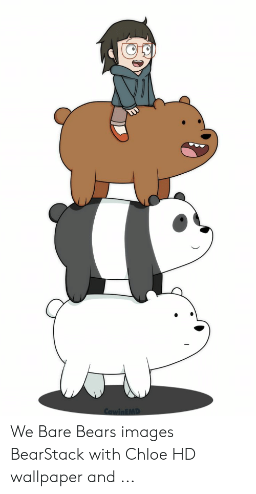 Cawinemd We Bare Bears Images Bearstack With Chloe Hd