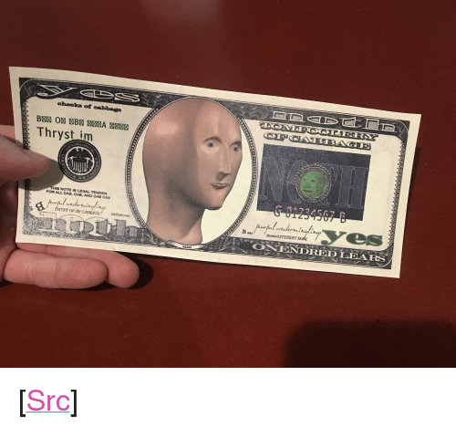 "Reddit, Com, and Cabbage: cbeels of cabbage  Thryst im  124567 B  NOTE LEGAL TENDER  FOR ALL CAB, CAB, AND CAB CAB  kdermingl  ONENDREDLEARS  MAM <p>[<a href=""https://www.reddit.com/r/surrealmemes/comments/7pgdaz/the_bourgeoize_have_entered_the_incorrenct/"">Src</a>]</p>"