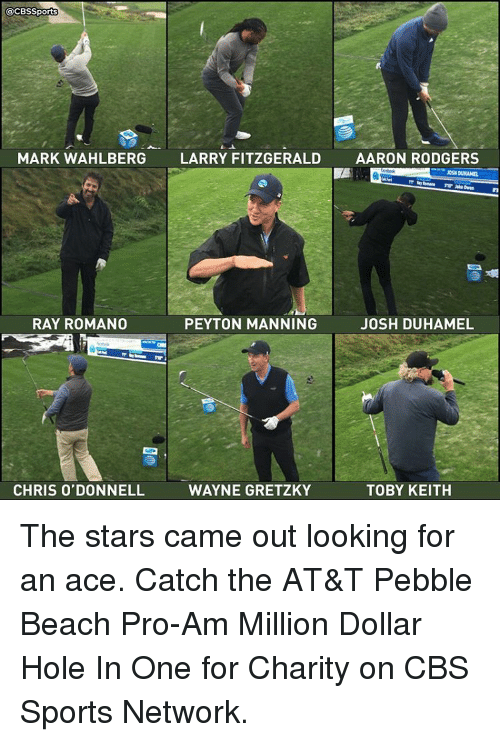 Aaron Rodgers, Larry Fitzgerald, and Memes: @CBSSports  MARK WAHLBERG  LARRY FITZGERALD  AARON RODGERS  RAY ROMANO  PEYTON MANNING  JOSH DUHAMEL  TOBY KEITH  CHRIS O'DONNELL  WAYNE GRETZKY The stars came out looking for an ace. Catch the AT&T Pebble Beach Pro-Am Million Dollar Hole In One for Charity on CBS Sports Network.