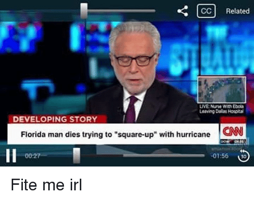 """Florida Man, Square Up, and Ups: CCC Related  LNENun With Ebola  Leaving Dalas Hotptal  DEVELOPING STORY  Florida man dies trying to """"square-up"""" with hurricane  CNN  .01.56  00.27 Fite me irl"""