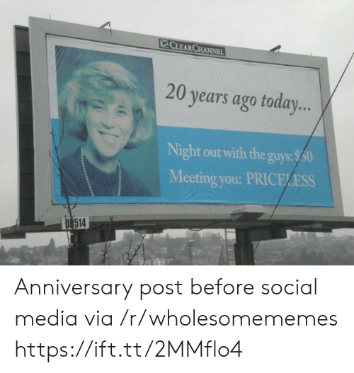 Social Media, Today, and Media: CCLEAR CHANNEL  20 years ago today...  Night out with the guys:$50  Meeting you: PRICELESS  D 514 Anniversary post before social media via /r/wholesomememes https://ift.tt/2MMflo4