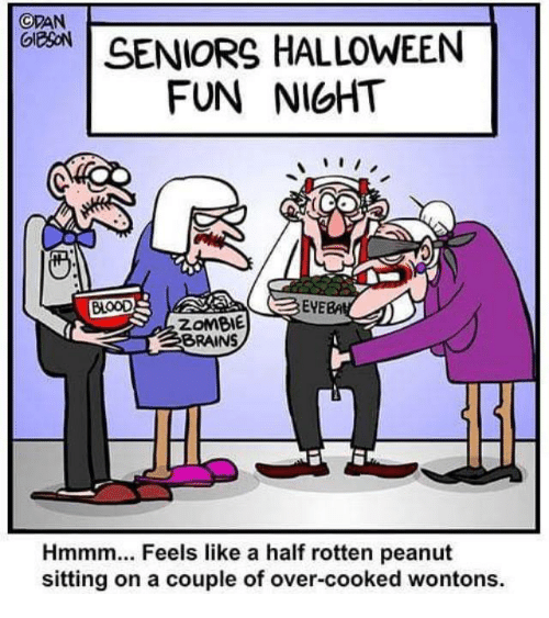 Cdan Seniors Halloween Fun Night Eve Zombie Brains Hmmm Feels Like A Half Rotten Peanut Sitting On A Couple Of Over Cooked Wontons Brains Meme On Me Me