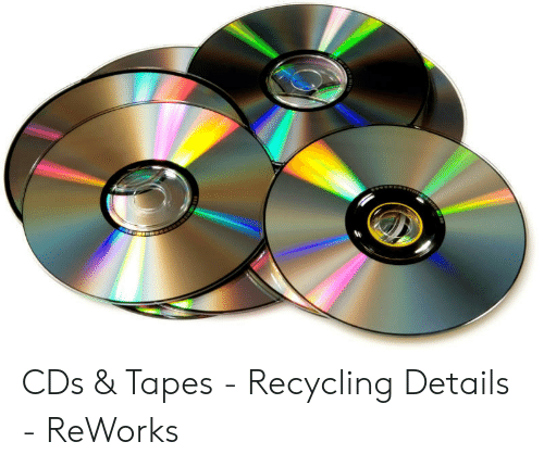CDs & Tapes - Recycling Details - ReWorks | Cds Meme on ME ME