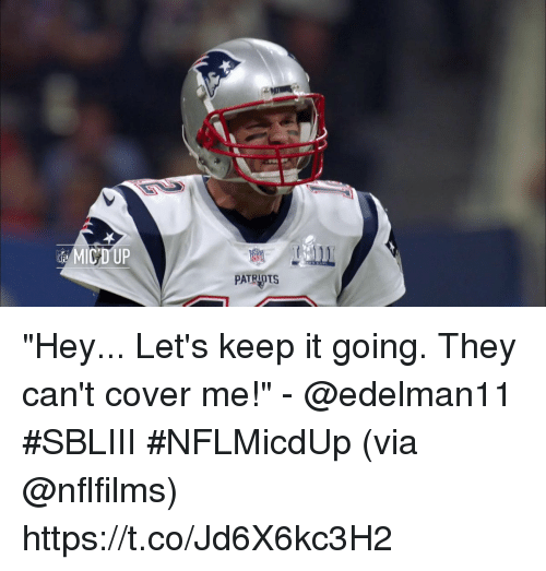 "Memes, 🤖, and Via: CDUP  PATRIDTS ""Hey... Let's keep it going. They can't cover me!"" - @edelman11 #SBLIII #NFLMicdUp (via @nflfilms) https://t.co/Jd6X6kc3H2"