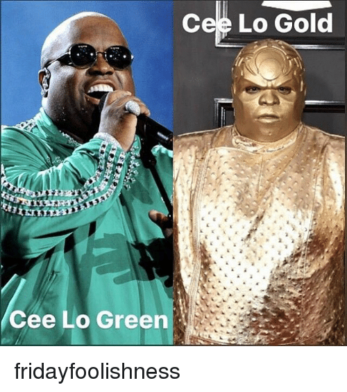Memes, 🤖, and Gold: Cee Lo Gold  Cee Lo Green fridayfoolishness