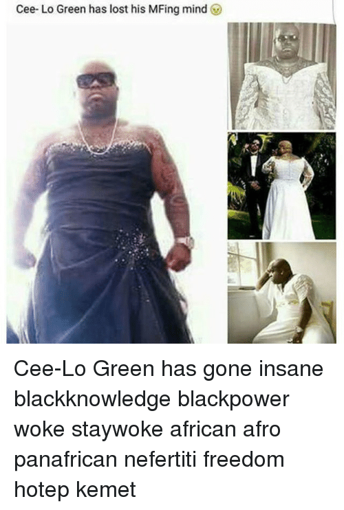 Memes, Lost, and Freedom: Cee- Lo Green has lost his MFing mind! Cee-Lo Green has gone insane blackknowledge blackpower woke staywoke african afro panafrican nefertiti freedom hotep kemet
