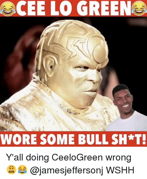 Memes, 🤖, and Cee Lo Green: CEE LO GREEN  WORE SOME BULL SH*T! Y'all doing CeeloGreen wrong 😩😂 @jamesjeffersonj WSHH