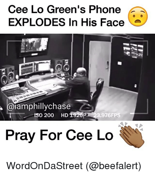 Memes, 🤖, and Cee Lo Green: Cee Lo Green's Phone  EXPLODES In His Face  iamphillychase  tso 200 HD1920P  .976FPS  Pray For Cee Lo WordOnDaStreet (@beefalert)