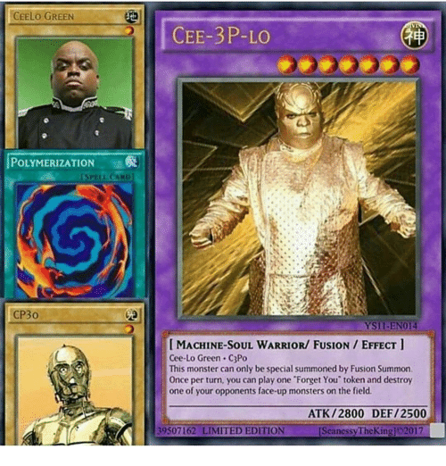 """Memes, Monster, and Limited: CEELO GREEN  POLYMERIZATION  CP30  CEE-3 P-LO  Ysil-EN014  LMACHINE-SOUL WARRIOR/ FUSION EFFECT  Cee-Lo Green. C3Po  This monster can only be special summoned by Fusion Summon.  Once per turn, you can play one """"Forget You' token and destroy  one of your opponents face-up monsters on the field.  ATK /2800 DEF/2500  39507162 LIMITED EDITION  ISeanessyTheKingl 2017"""
