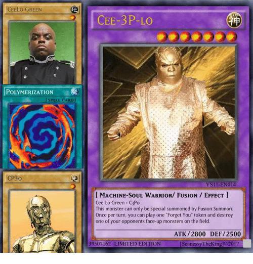 Monster, Limited, and Ceelo: CEELO GREEN  POLYMERIZATION  [SPELL CARD  CP30  CEE-3P-LO  YSII-EN014  MACHINE SOUL WARRIOR/ FUSION EFFECT  Cee-Lo Green C3Po  This monster can only be special summoned by Fusion Summon.  Once per turn, you can play one Forget You' token and destroy  one of your opponents face-up monsters on the field.  ATK /2800 DEF /2500  39507162 LIMITED EDITION  [SeanessyTheKingjo2017