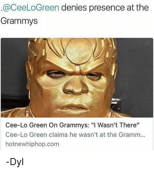 "Grammys, Hotnewhiphop, and Memes: @CeeLoGreen denies presence at the  Grammys  Cee-Lo Green On Grammys: ""I Wasn't There""  Cee-Lo Green claims he wasn't at the Gramm...  hotnewhiphop.com -Dyl"