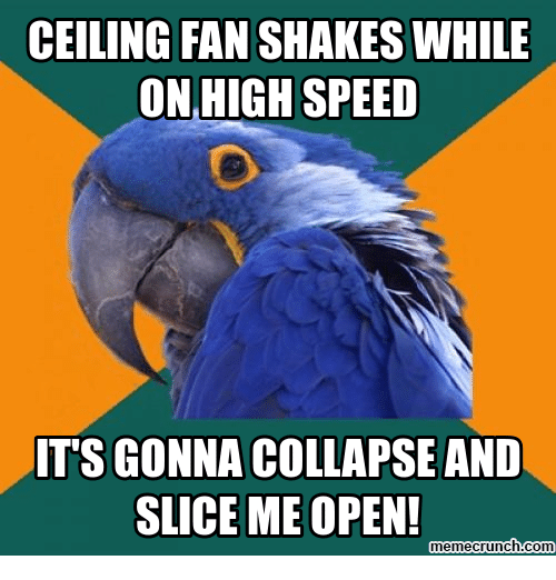 Com, Speed, And Open: CEILING FAN SHAKES WHILE ON HIGH SPEED ITS GONNA  COLLAPSE AND SLICE ME OPEN! Memecrunch.com