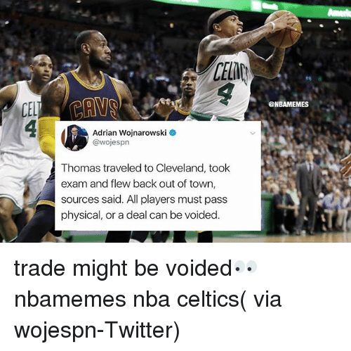 Basketball, Nba, and Sports: CELD  @NBAMEMES  Adrian Wojnarowski  @wojesprn  Thomas traveled to Cleveland, took  exam and flew back out of town,  sources said. All players must pass  physical, or a deal can be voided trade might be voided👀 nbamemes nba celtics( via wojespn-Twitter)