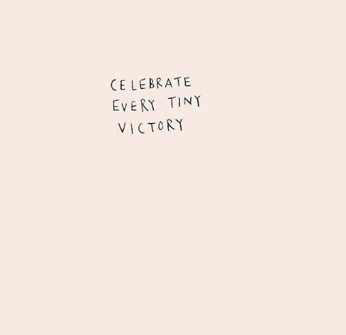 Tiny, Celebrate, and Victory: CELEBRATE  EVERY TINY  VICTORY