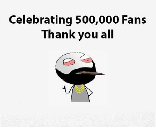 Memes, Celebrated, and Celebrities: Celebrating 500,000 Fans  Thank you all