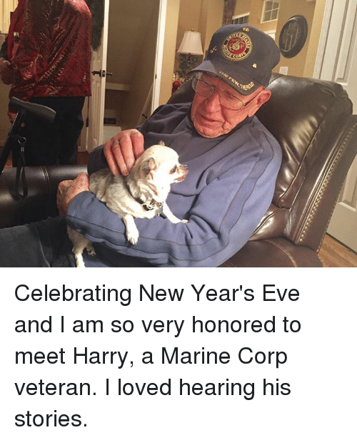 Memes, Marines, and Celebrities: Celebrating New Year's Eve and I am so very honored to meet Harry, a Marine Corp veteran. I loved hearing his stories.