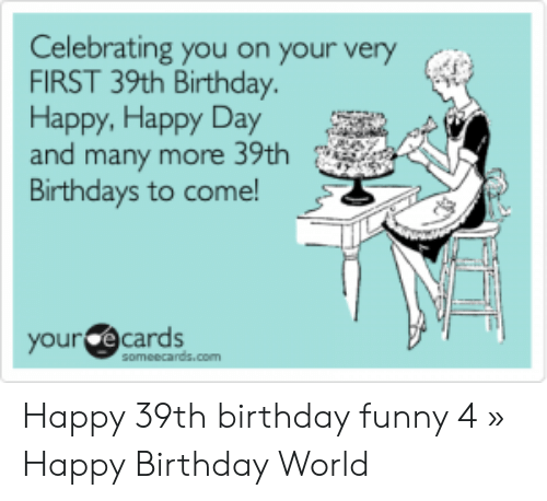 Birthday Funny And Happy Celebrating You On Your Very FIRST 39th