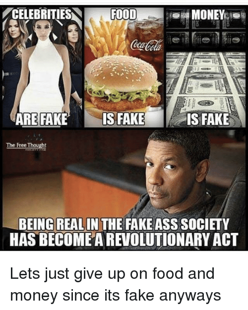 Ass, Fake, and Food: /CELEBRITIES  eta  REAKE IS FAKE  IS FAKE  The Free Thought  BEING REALIN THE FAKE ASS SOCIETY  HAS BECOME A REVOLUTIONARY ACT