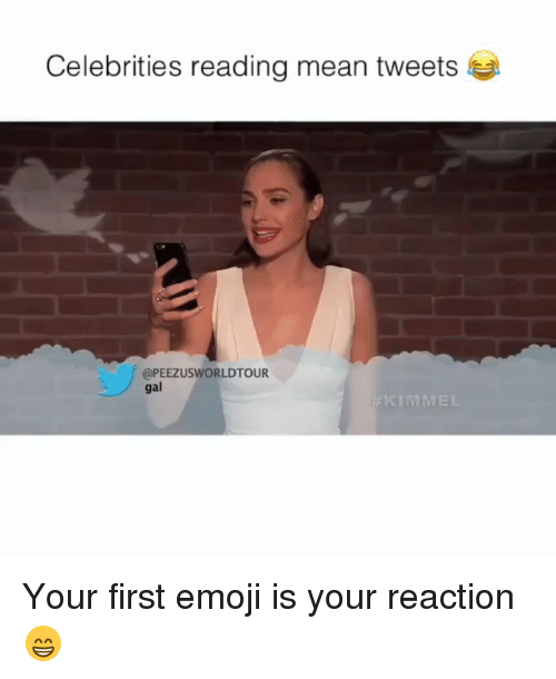 Emoji, Memes, and Mean: Celebrities reading mean tweets  @PEEZUSWORLDTOUR  gal Your first emoji is your reaction😁