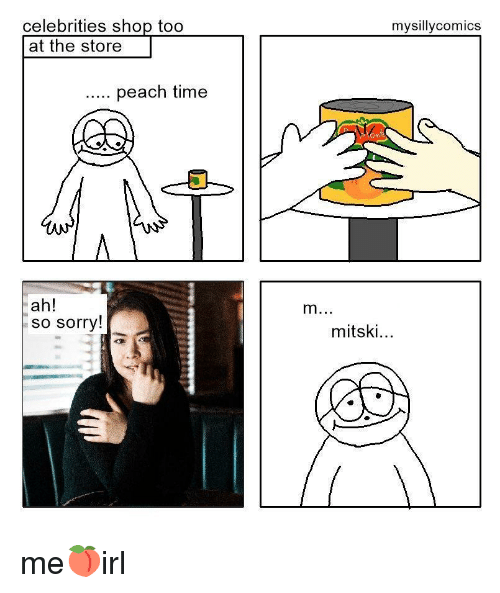 Sorry, Time, and Irl: celebrities shop too  mysillycomics  at the store  peach time  ah!  so sorry!  mitski...