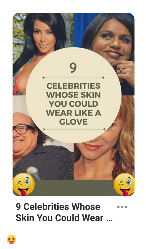 Celebrities, Skin, and You: CELEBRITIES  WHOSE SKIN  YOU COULD  WEAR LIKE A  GLOVE  9 Celebrities Whose  Skin You Could Wear...