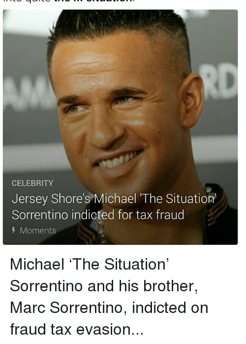 Memes, Michael, and 🤖: CELEBRITY  Jersey Shore's Michael The Situation  Sorrentino indicted for tax fraud  Moments Michael 'The Situation' Sorrentino and his brother, Marc Sorrentino, indicted on fraud tax evasion...