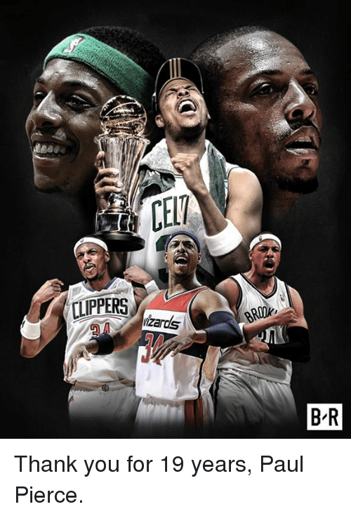Paul Pierce, Thank You, and Clippers: CELT  CLIPPERS  izards)  BRQk.  B-R Thank you for 19 years, Paul Pierce.