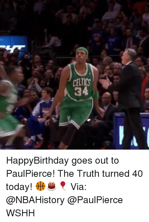 Memes, Wshh, and Today: CELT HappyBirthday goes out to PaulPierce! The Truth turned 40 today! 🏀🎂🎈 Via: @NBAHistory @PaulPierce WSHH
