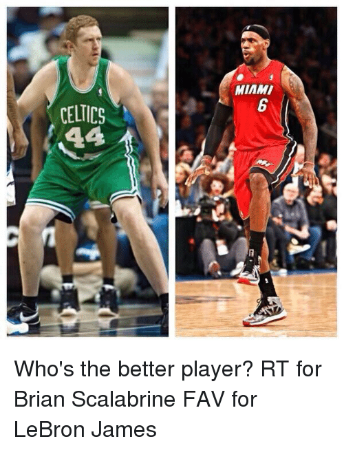 Basketball, White People, and Lebron: CELTICS  MIAMI Who's the better player? RT for Brian Scalabrine FAV for LeBron James