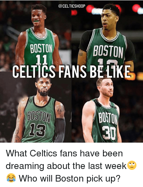 Boston Celtics, Memes, and Boston: @CELTICSHOOP  BOSTON  BOSTON  CELTICS FANS BE KE What Celtics fans have been dreaming about the last week🙄😂 Who will Boston pick up?