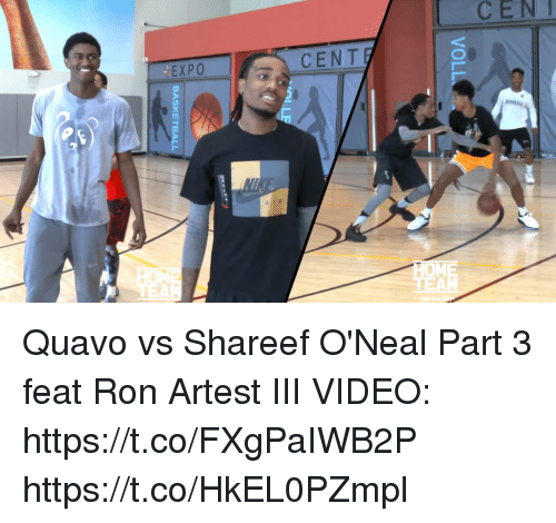 83765387692b CEN OME TE AM Quavo vs Shareef O Neal Part 3 Feat Ron Artest III VIDEO  httpstcoFXgPaIWB2P httpstcoHkEL0PZmpl
