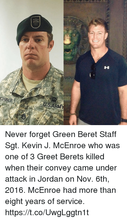 Memes, Jordan, and Never: CENROE Never forget Green Beret Staff Sgt. Kevin J. McEnroe who was one of 3 Greet Berets killed when their convey came under attack in Jordan on Nov. 6th, 2016. McEnroe had more than eight years of service. https://t.co/UwgLggtn1t