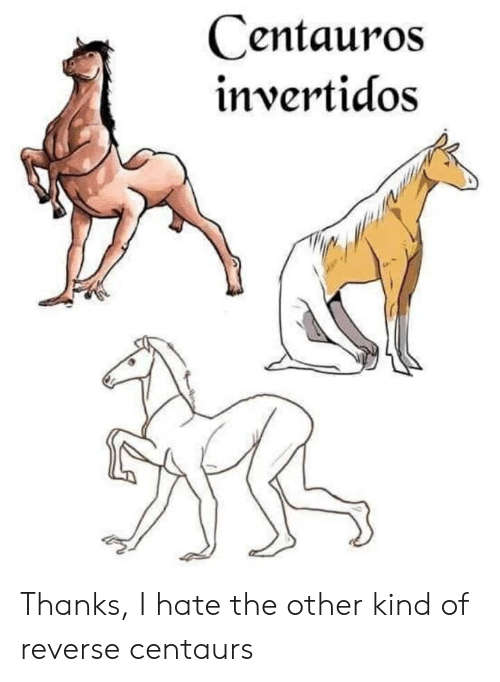 Centauros Invertidos Thanks I Hate the Other Kind of Reverse