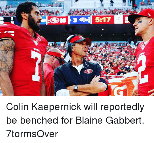 Blaine Gabbert, Colin Kaepernick, and Sports: CEO Colin Kaepernick will reportedly be benched for Blaine Gabbert. 7tormsOver