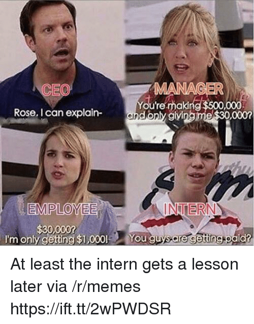 Memes, Rose, and Ceo: CEO  Rose. I can explain-  $30,000?  I'm only getting $1,000 You guysare getting eald? At least the intern gets a lesson later via /r/memes https://ift.tt/2wPWDSR