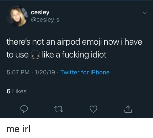 Cesley There's Not an Airpod Emoji Now I Have to Uselike a Fucking