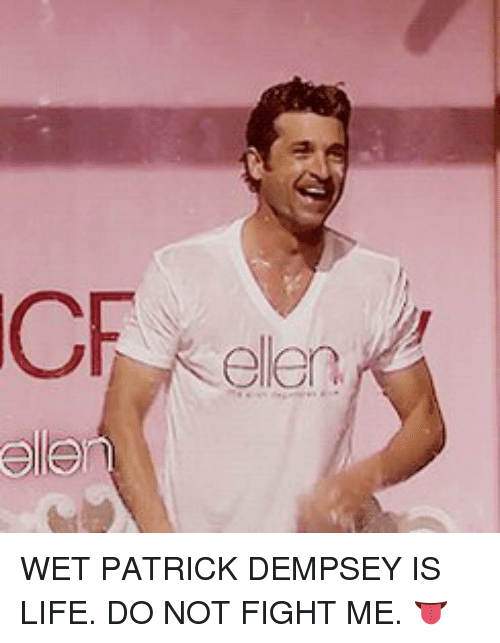 Cf Ele Eler Wet Patrick Dempsey Is Life Do Not Fight Me Meme On
