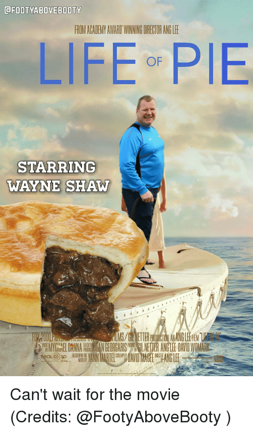 Life, Memes, and Movie: CFOOTYABOVEBOOTY  FROMACADEMYAWARDWINNNGORECTORANGLEE  LIFE OF  PIE  STARRING  WAYNE SHAW  LUL Can't wait for the movie (Credits: @FootyAboveBooty )