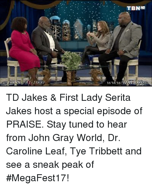 Memes, World, and 🤖: Ch !  ()()( ) 1-1 sea  aNa.L TD Jakes & First Lady Serita Jakes host a special episode of PRAISE. Stay tuned to hear from John Gray World, Dr. Caroline Leaf, Tye Tribbett and see a sneak peak of #MegaFest17!