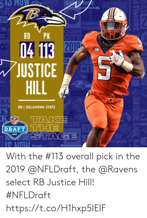 Memes, Nfl, and Justice: -Ch  DRAFT  :2  019  NASHV  TENNESS  CHARM  CITY  96  2012  04 113  JUSTICE  HILL  OP  CI  DRAFT  BA  DRAF  RB OKLAHOMA STATE  Ch  NFL  2019  EST  1996 V  IS NOW Ocean With the #113 overall pick in the 2019 @NFLDraft, the @Ravens select RB Justice Hill! #NFLDraft https://t.co/H1hxp5IEIF