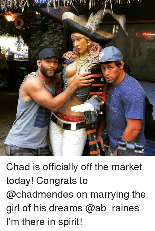 Memes, Girl, and Spirit: Chad is officially off the market today! Congrats to @chadmendes on marrying the girl of his dreams @ab_raines I'm there in spirit!