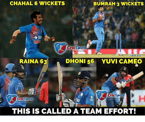 Memes, 🤖, and Dhoni: CHAHAL, 6 WICKETS  BUMRAH 3 WICKETS  CricSPiri  The Game Starts  RAINA 63  DHONI 56 YUVI CAMEO  CricSpri  CricSPIrit  THIS IS CALLED A TEAM EFFORT!