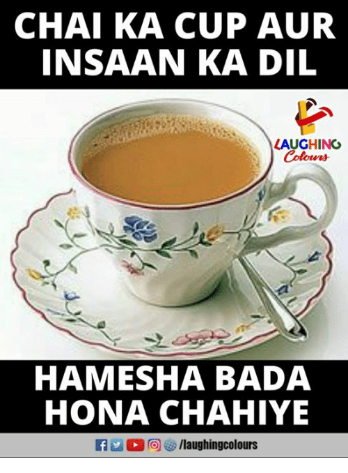 Bada, Indianpeoplefacebook, and Chai: CHAI KA CUP AUR  INSAAN KA DIL  LAUGHINGO  Colours  HAMESHA BADA  HONA CHAHIYE  f/laughingcolours