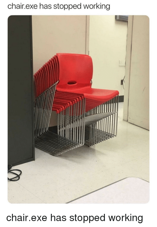 Chair, Working, and Exe Has Stopped Working: chair.exe has stopped working