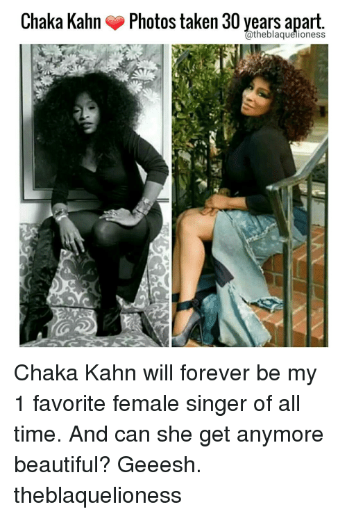 Beautiful, Memes, and Taken: Chaka Kahn Photos taken 30 years apart  @theblaquelioness Chaka Kahn will forever be my 1 favorite female singer of all time. And can she get anymore beautiful? Geeesh. theblaquelioness