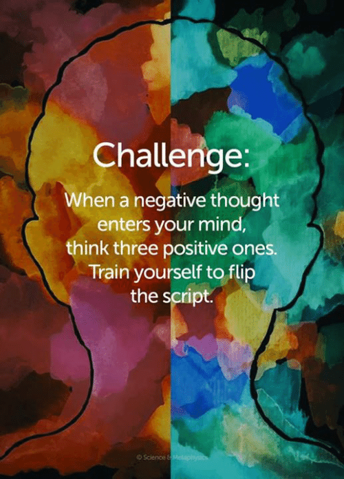 Memes, Train, and Mind: Challenge  When a negative thought  enters your mind,  think three positive ones.  Train yourself to flip  the script  O Sclence