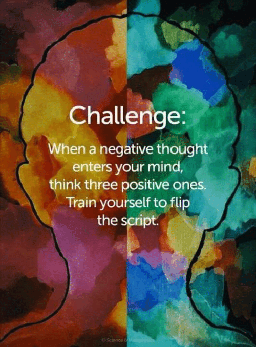 Memes, Science, and Train: Challenge  When a negative thought  enters your mind  think three positive ones.  Train yourself to flup  the script  Science