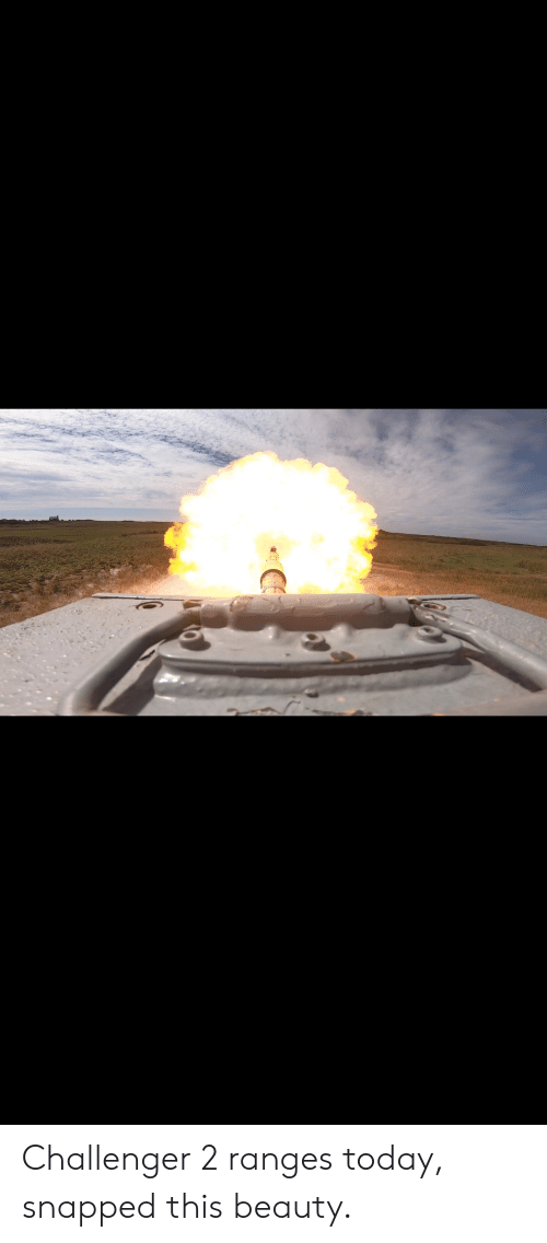Today, Snapped, and This: Challenger 2 ranges today, snapped this beauty.