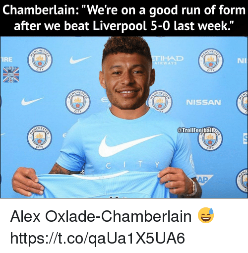 "Memes, Run, and Liverpool F.C.: Chamberlain: ""We're on a good run of form  after we beat Liverpool 5-0 last week.'""  CHES  IRE  THAD  RWAYS  Ni  OCCER?  CITY  CITY  CHES  CHES  NISSAN  CITY  CHE  @Trollfootbal  CITY Alex Oxlade-Chamberlain 😅 https://t.co/qaUa1X5UA6"