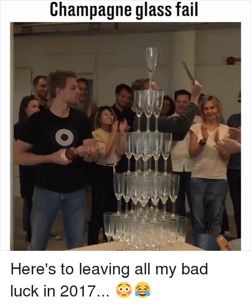 Bad, Fail, and Memes: Champagne glass fail Here's to leaving all my bad luck in 2017... 😳😂